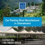 Car Parking Shed Manufacturer in Uttarakhand